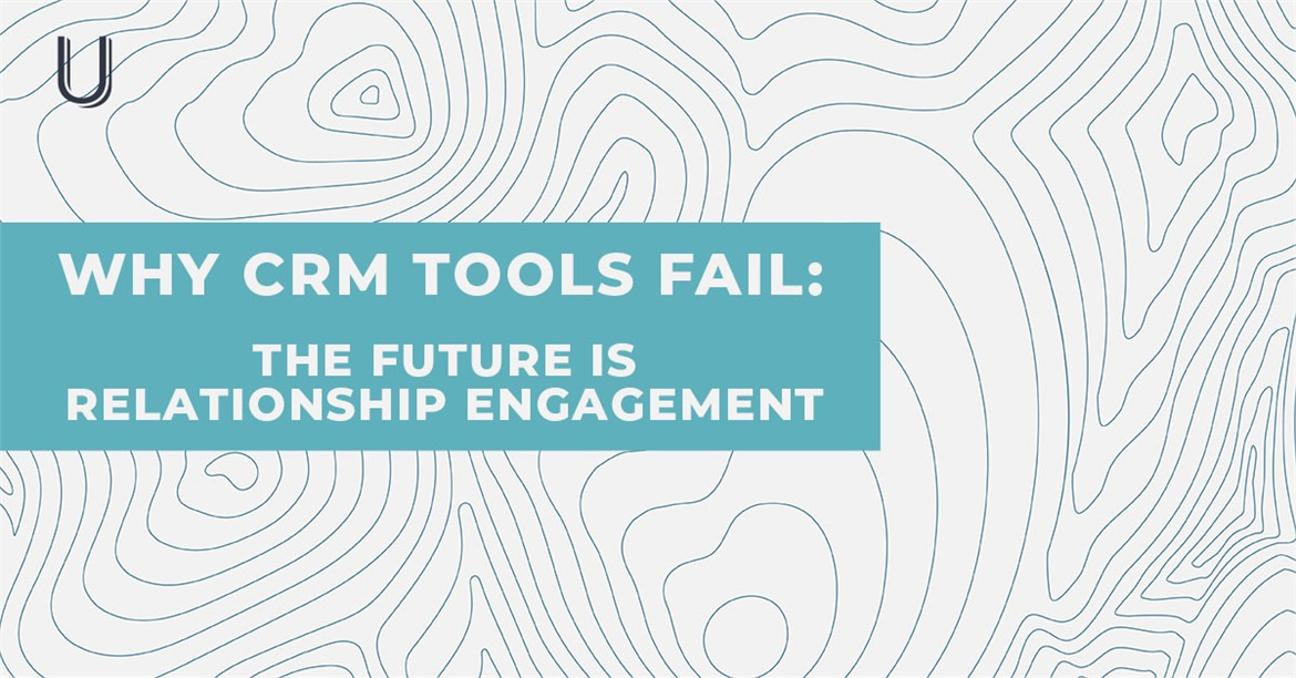 Why CRM Tools Fail: The Future is Relationship Engagement  image