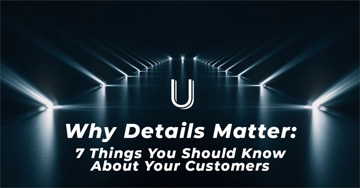 Why Details Matter: 7 Things You Should Know About Your Customers image