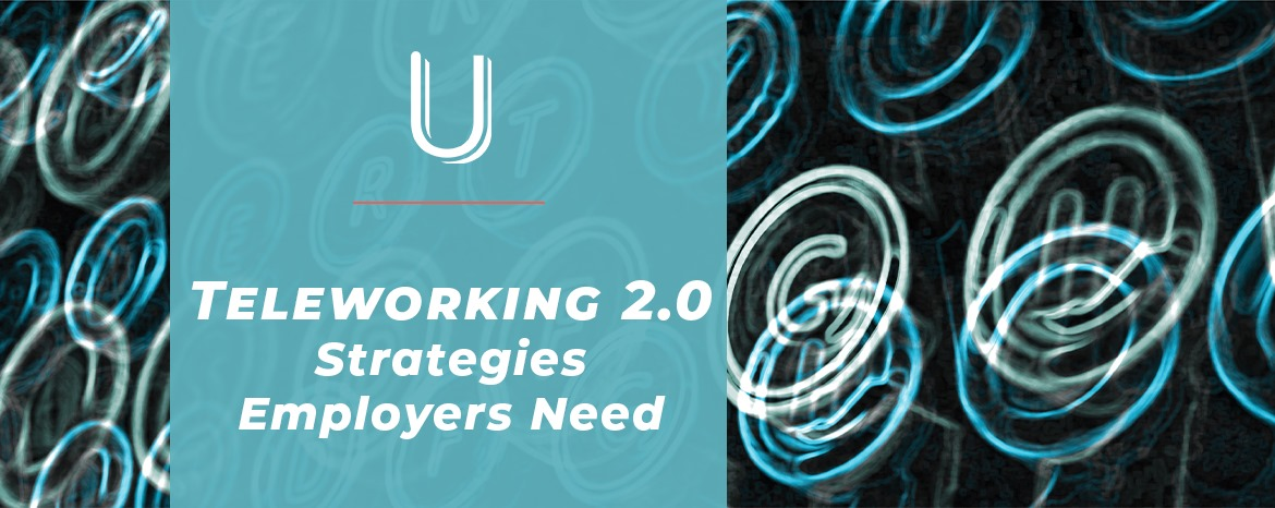 Teleworking 2.0: 3 Remote Work Strategies Employers Need Right Now image